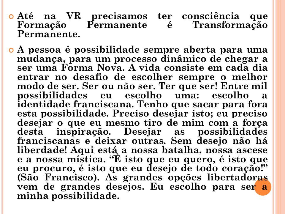 Até na VR precisamos ter consciência que Formação Permanente é Transformação Permanente.