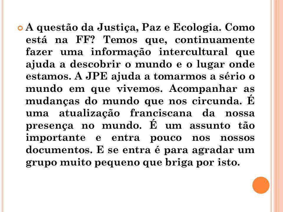 A questão da Justiça, Paz e Ecologia. Como está na FF