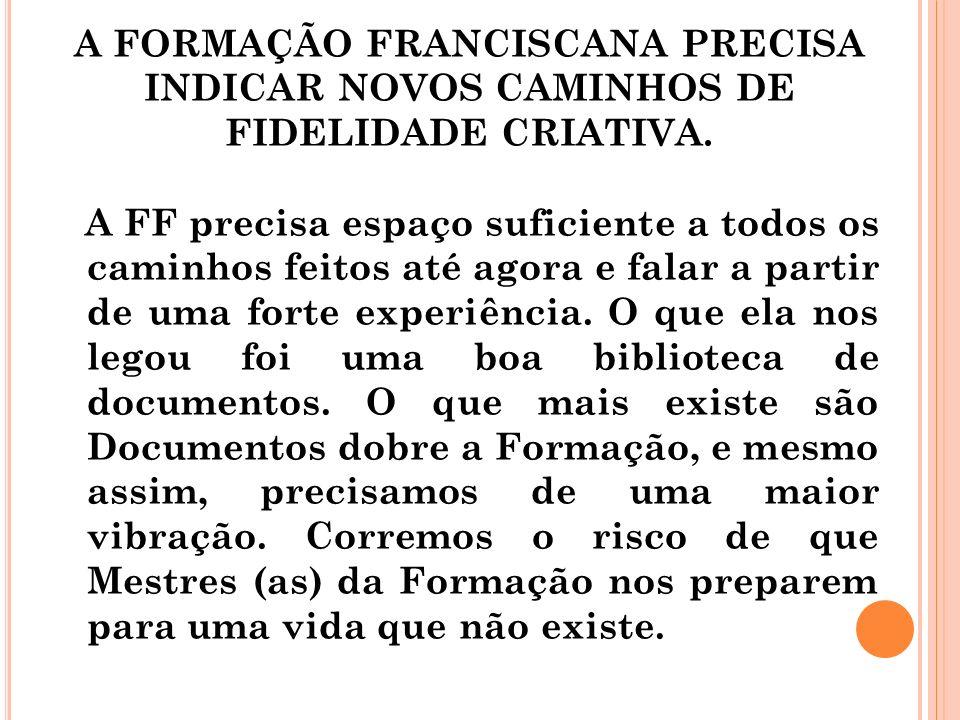A FORMAÇÃO FRANCISCANA PRECISA INDICAR NOVOS CAMINHOS DE FIDELIDADE CRIATIVA.