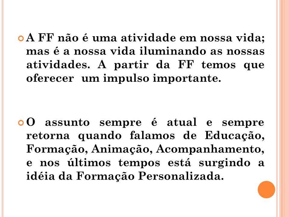 A FF não é uma atividade em nossa vida; mas é a nossa vida iluminando as nossas atividades. A partir da FF temos que oferecer um impulso importante.