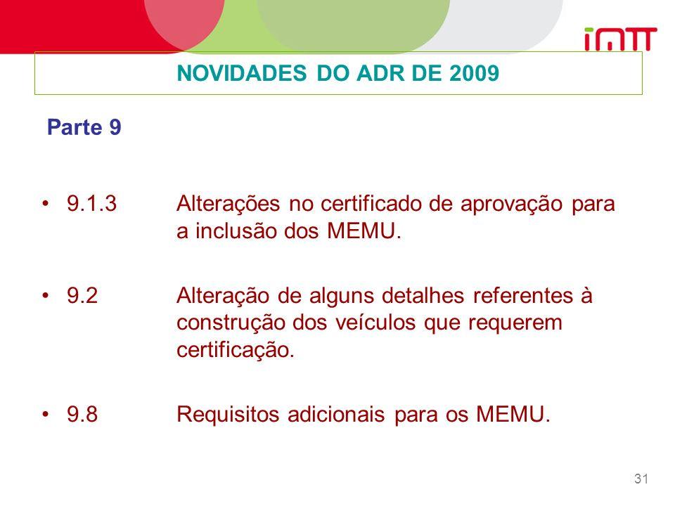 NOVIDADES DO ADR DE 2009 Parte 9. 9.1.3 Alterações no certificado de aprovação para a inclusão dos MEMU.