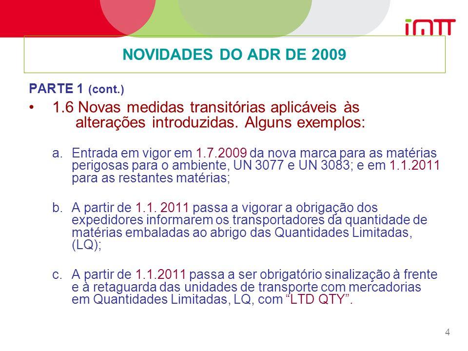 NOVIDADES DO ADR DE 2009 PARTE 1 (cont.) 1.6 Novas medidas transitórias aplicáveis às alterações introduzidas. Alguns exemplos: