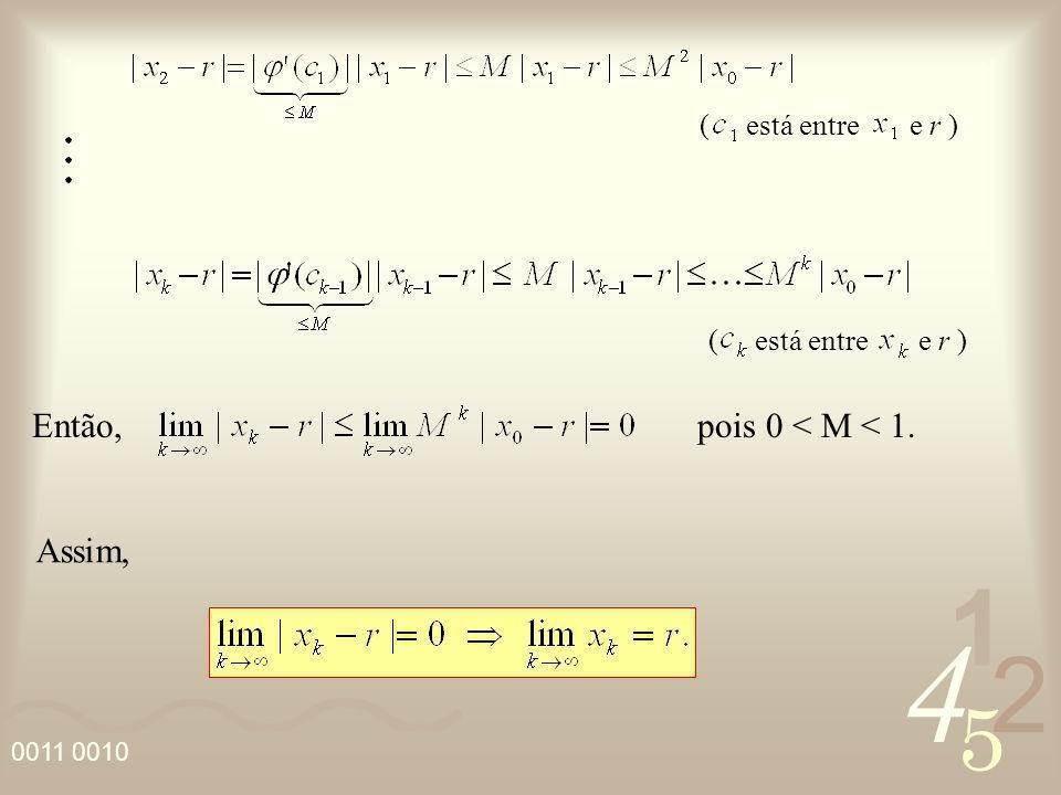 Então, pois 0 < M < 1. Assim, ( está entre e r )