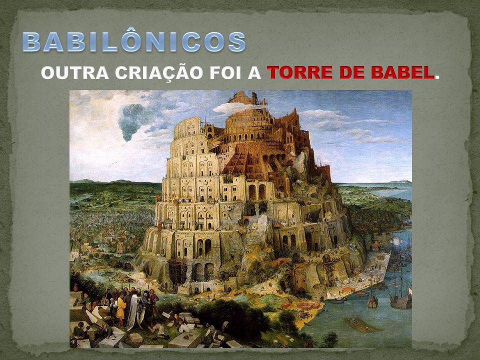 OUTRA CRIAÇÃO FOI A TORRE DE BABEL.