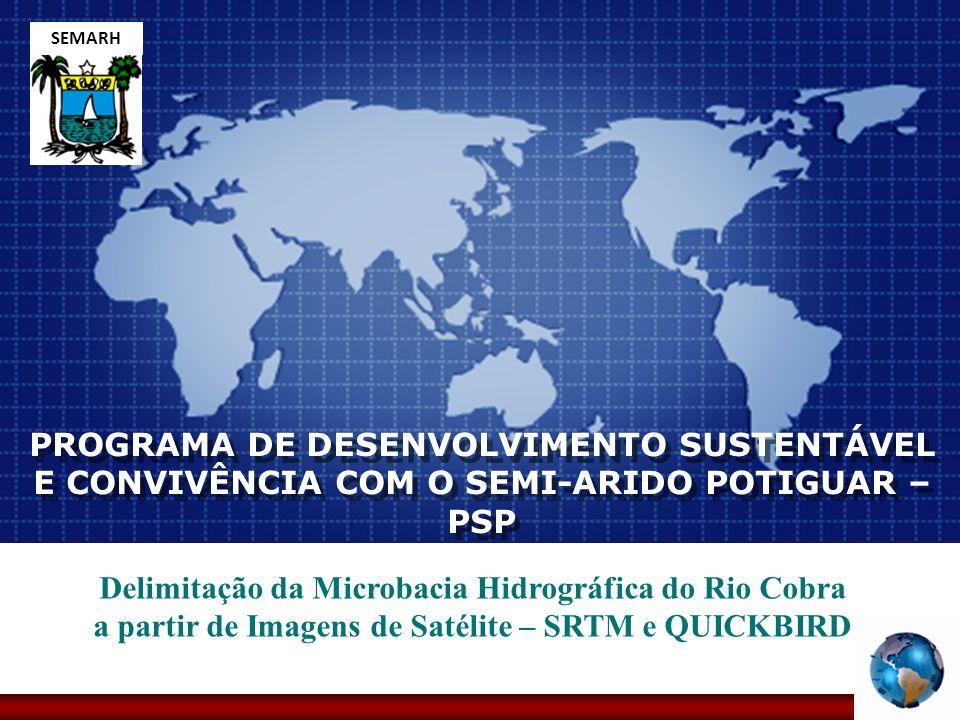SEMARH PROGRAMA DE DESENVOLVIMENTO SUSTENTÁVEL E CONVIVÊNCIA COM O SEMI-ARIDO POTIGUAR – PSP.