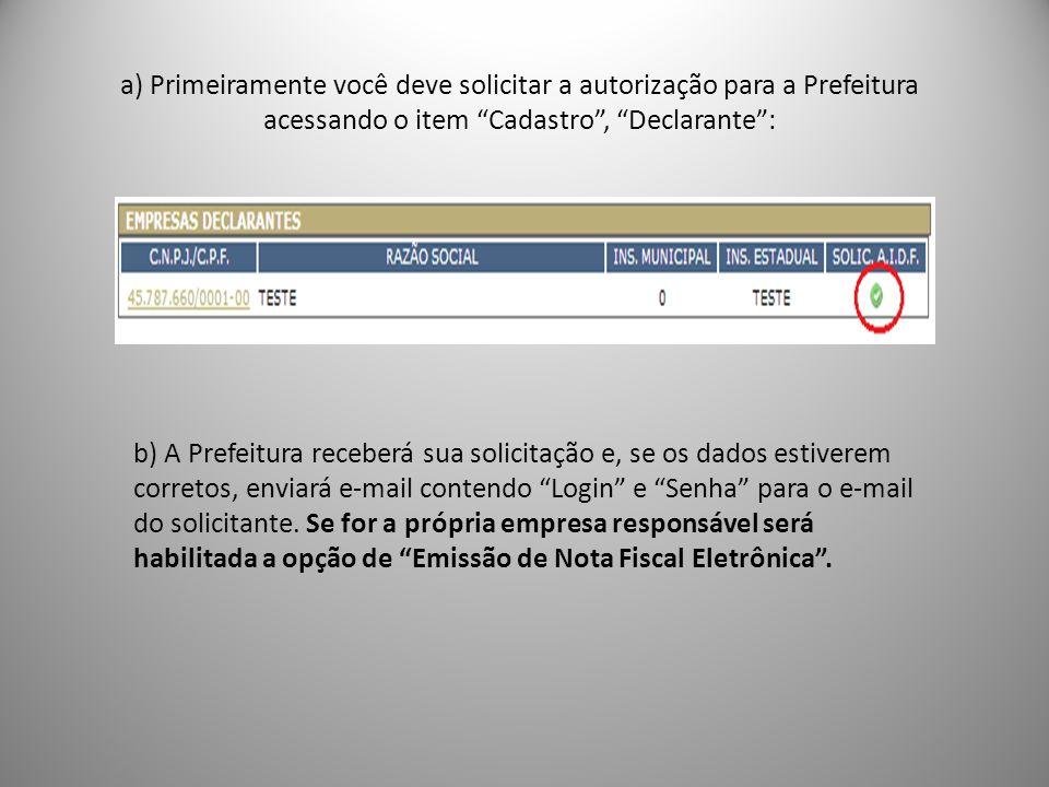 a) Primeiramente você deve solicitar a autorização para a Prefeitura acessando o item Cadastro , Declarante :