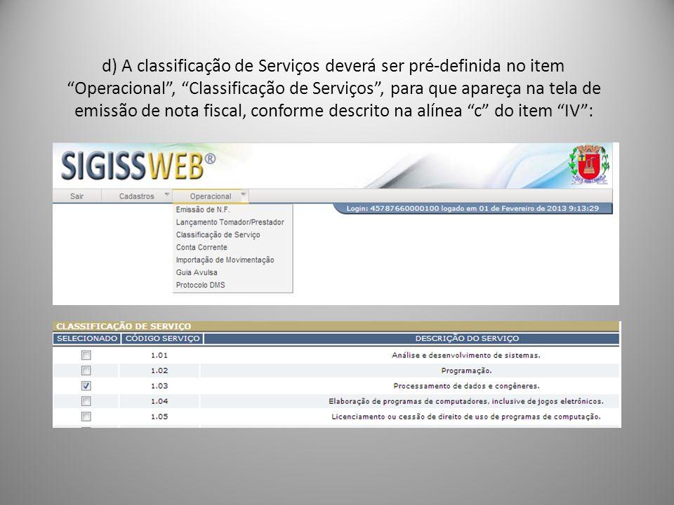 d) A classificação de Serviços deverá ser pré-definida no item Operacional , Classificação de Serviços , para que apareça na tela de emissão de nota fiscal, conforme descrito na alínea c do item IV :