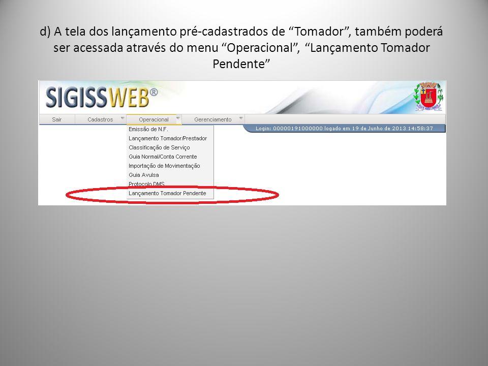 d) A tela dos lançamento pré-cadastrados de Tomador , também poderá ser acessada através do menu Operacional , Lançamento Tomador Pendente