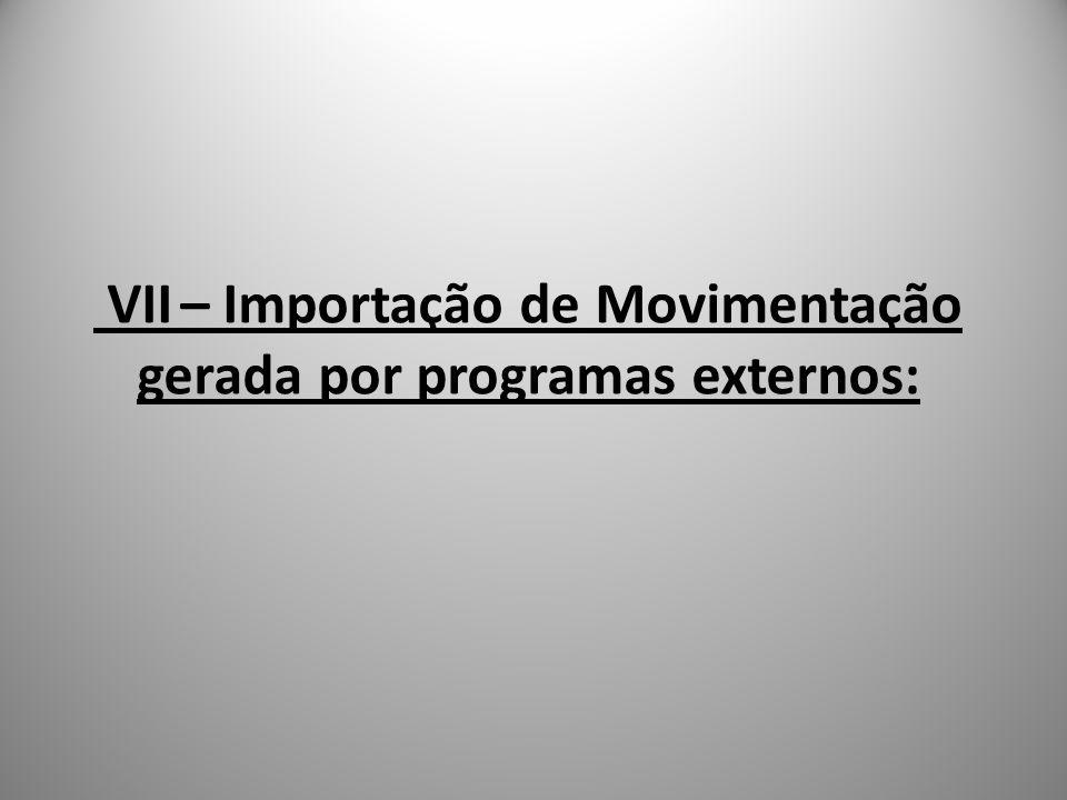VII – Importação de Movimentação gerada por programas externos: