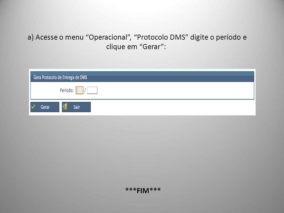 a) Acesse o menu Operacional , Protocolo DMS digite o período e clique em Gerar :