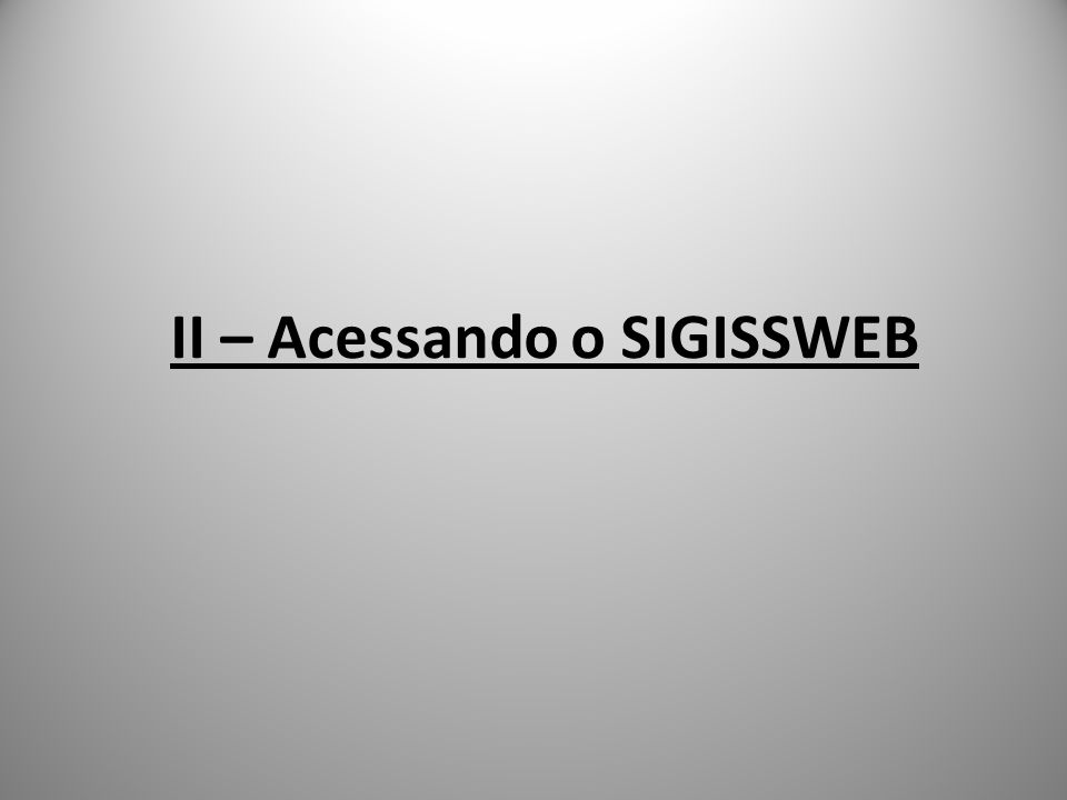 II – Acessando o SIGISSWEB