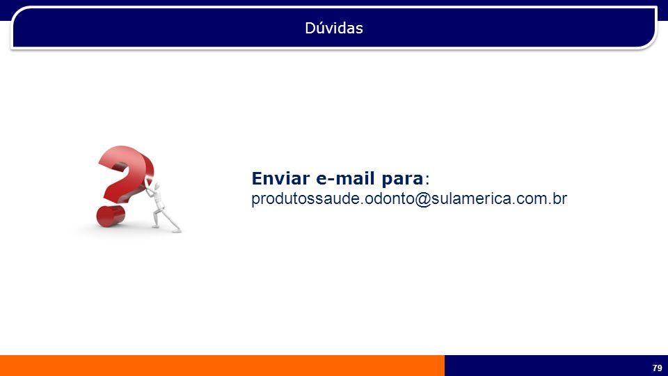 Dúvidas Enviar e-mail para: produtossaude.odonto@sulamerica.com.br