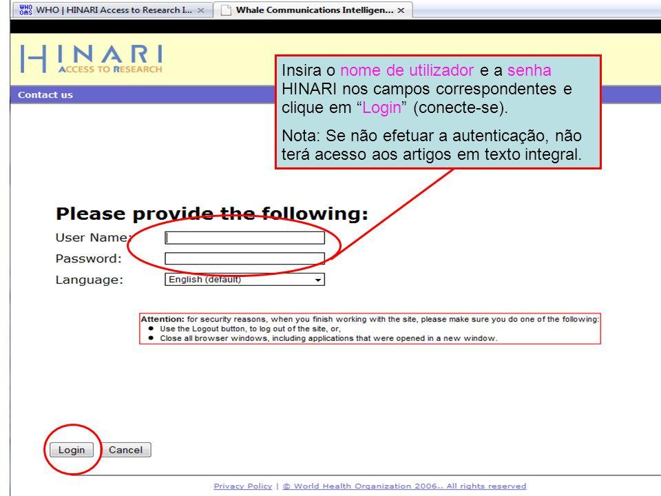 Logging into HINARI 2 Insira o nome de utilizador e a senha HINARI nos campos correspondentes e clique em Login (conecte-se).