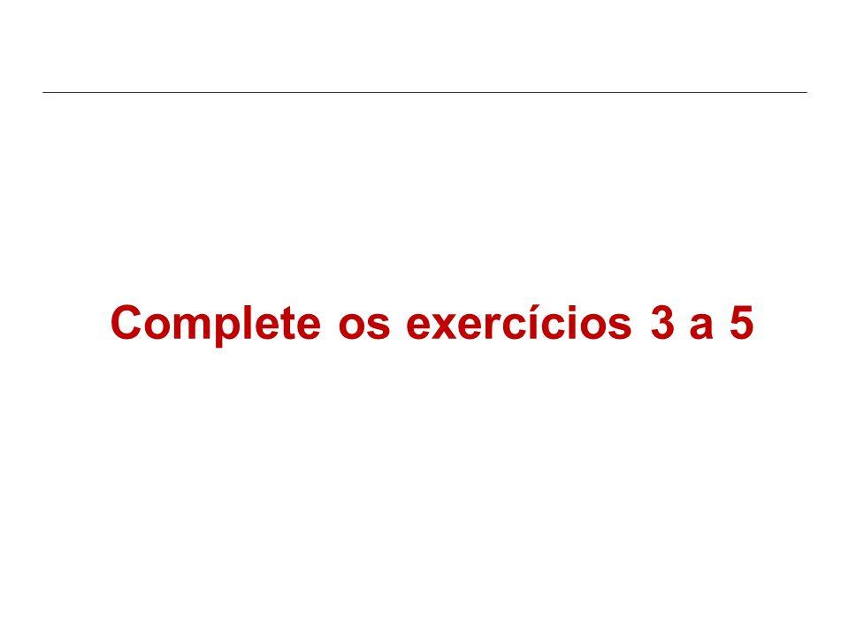 Complete os exercícios 3 a 5