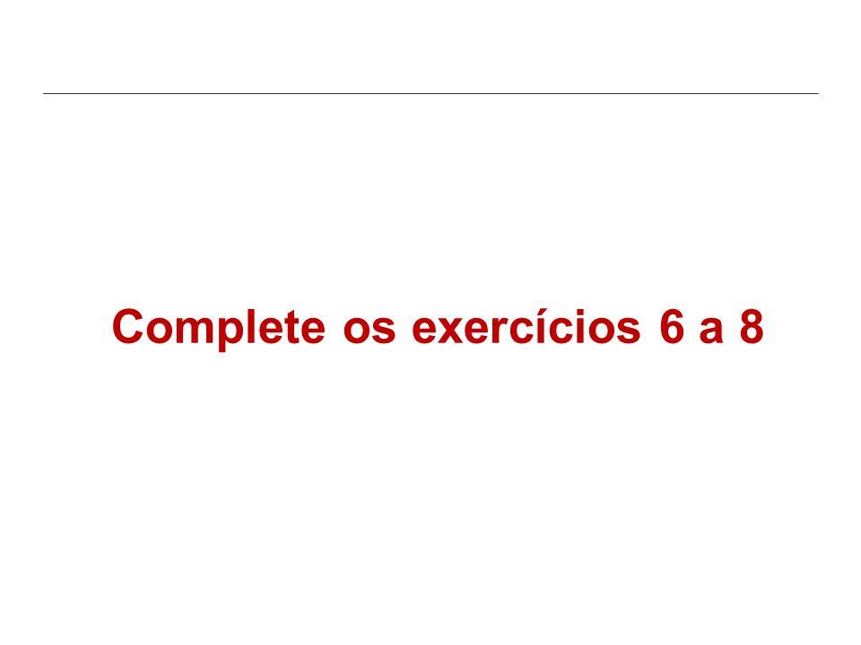 Complete os exercícios 6 a 8