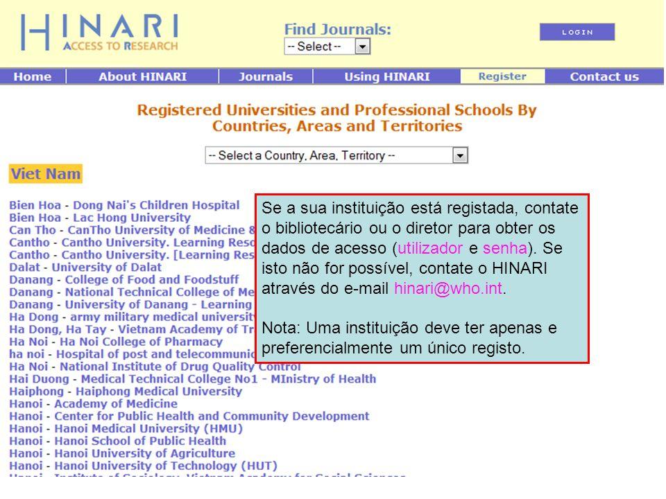Se a sua instituição está registada, contate o bibliotecário ou o diretor para obter os dados de acesso (utilizador e senha). Se isto não for possível, contate o HINARI através do e-mail hinari@who.int.