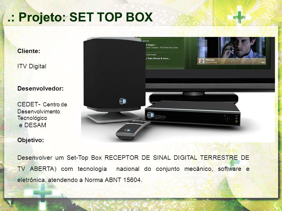 .: Projeto: SET TOP BOX Cliente: ITV Digital Desenvolvedor: