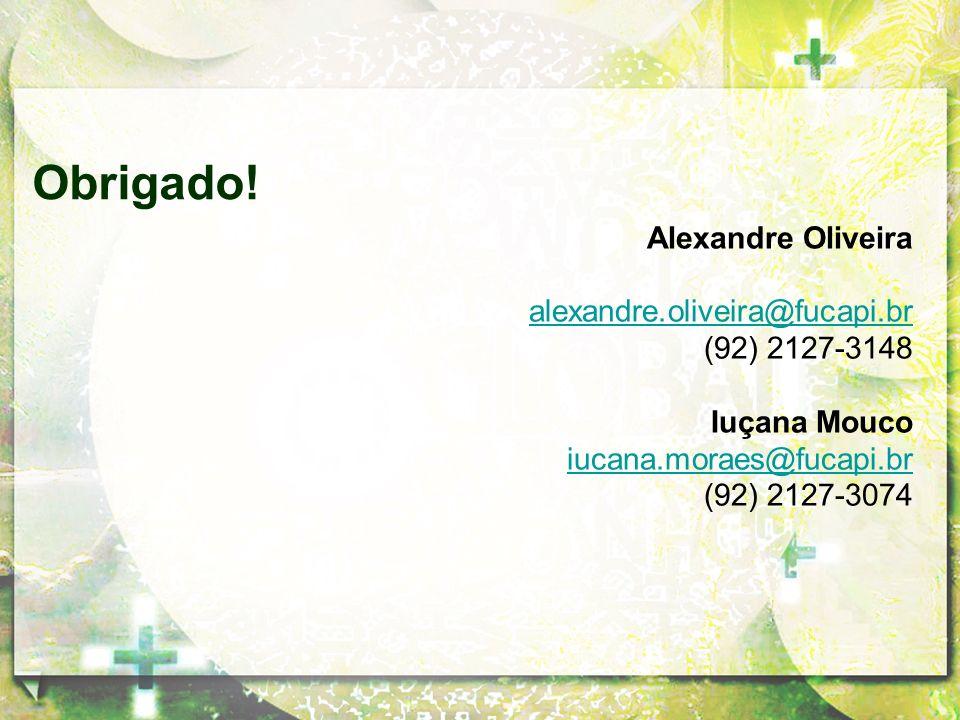 Obrigado! Alexandre Oliveira alexandre.oliveira@fucapi.br