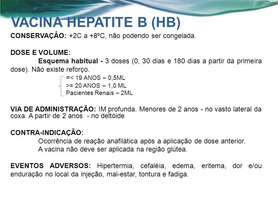 VACINA HEPATITE B (HB) CONSERVAÇÂO: +2C a +8ºC, não podendo ser congelada. DOSE E VOLUME: