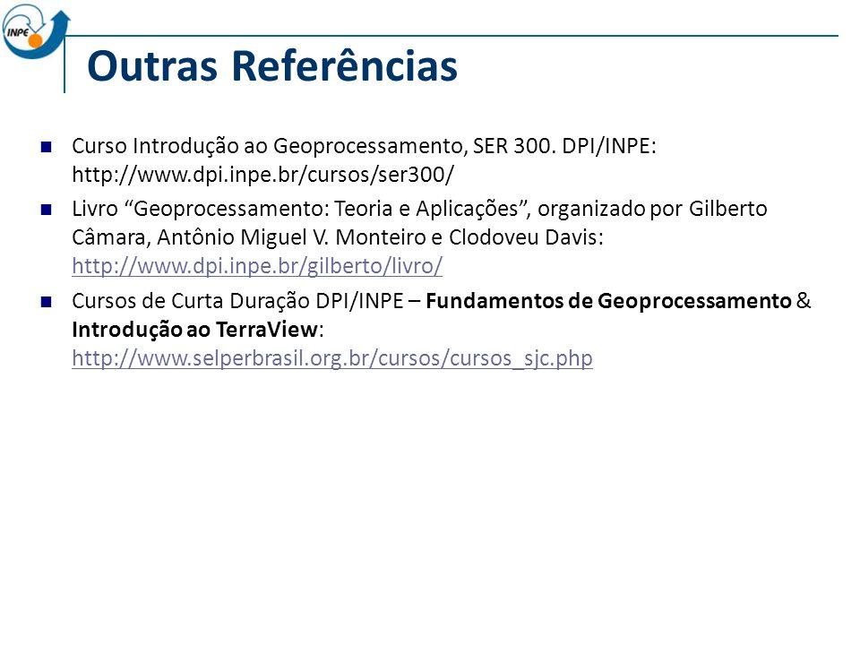 Outras Referências Curso Introdução ao Geoprocessamento, SER 300. DPI/INPE: http://www.dpi.inpe.br/cursos/ser300/