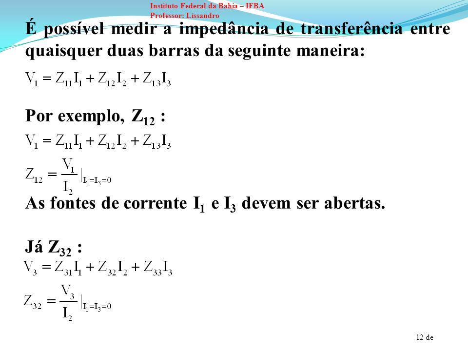 É possível medir a impedância de transferência entre quaisquer duas barras da seguinte maneira: