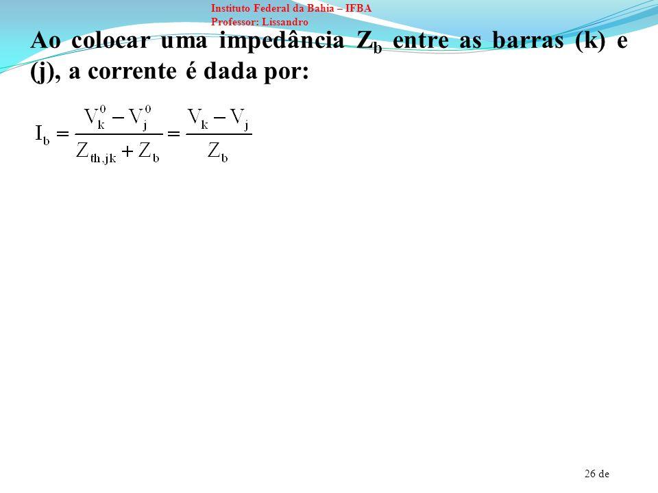 Ao colocar uma impedância Zb entre as barras (k) e (j), a corrente é dada por: