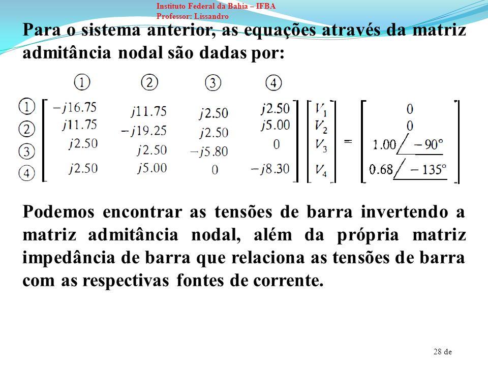 Para o sistema anterior, as equações através da matriz admitância nodal são dadas por: