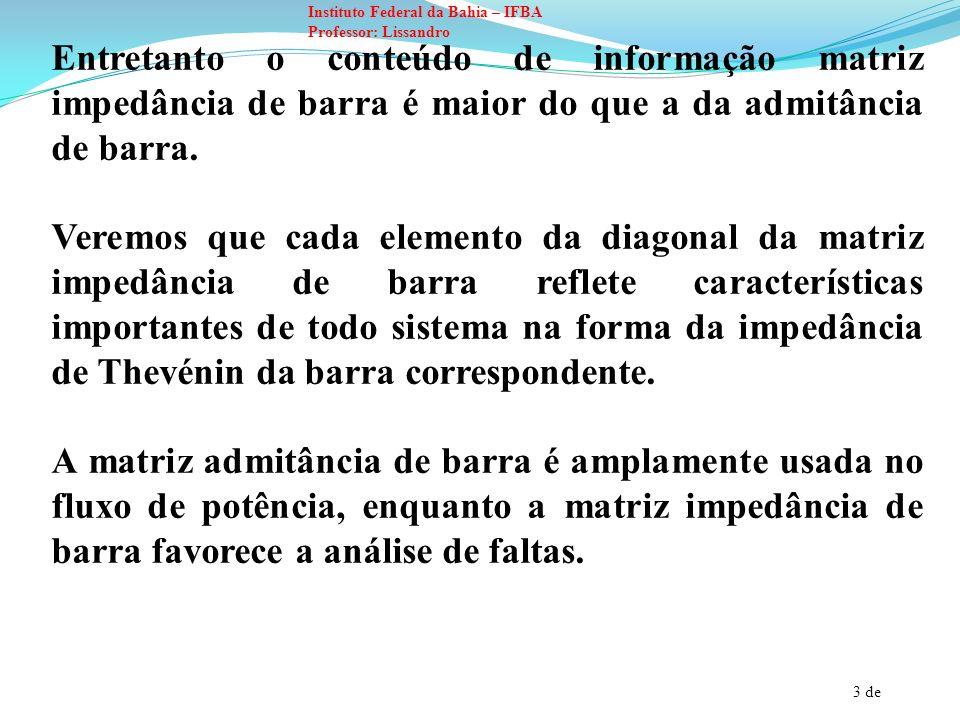 Entretanto o conteúdo de informação matriz impedância de barra é maior do que a da admitância de barra.