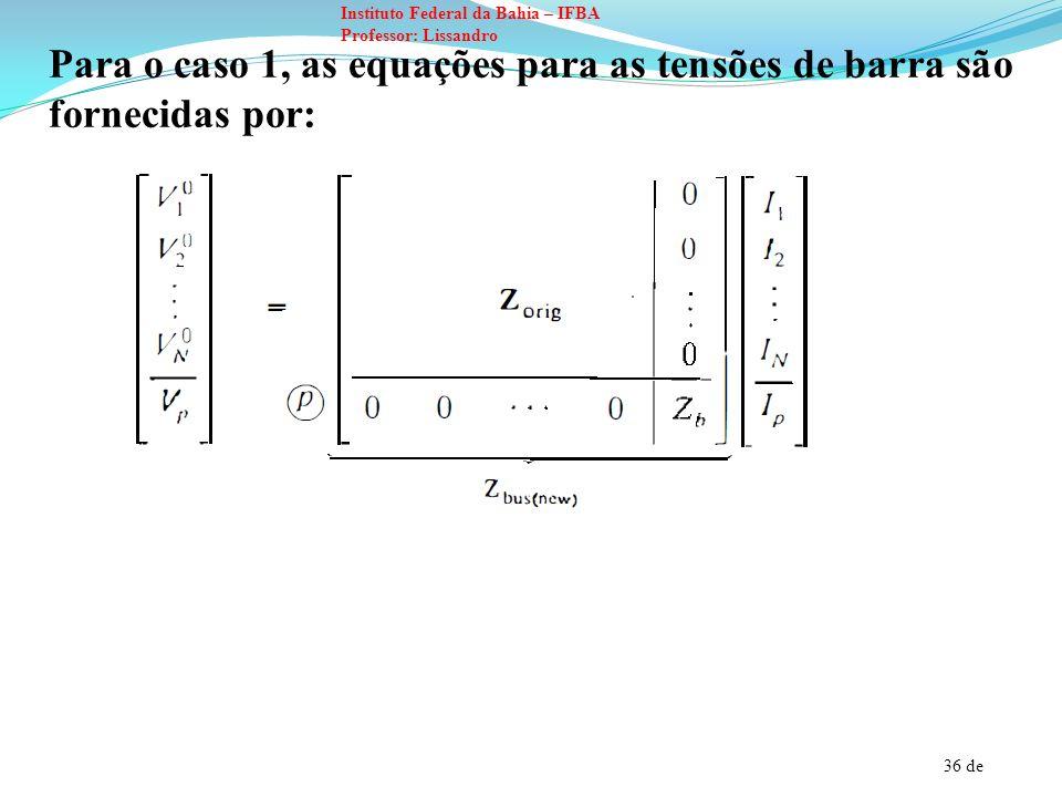 Para o caso 1, as equações para as tensões de barra são fornecidas por: