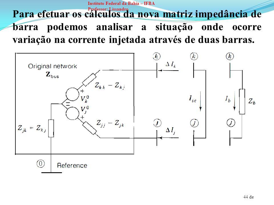 Para efetuar os cálculos da nova matriz impedância de barra podemos analisar a situação onde ocorre variação na corrente injetada através de duas barras.