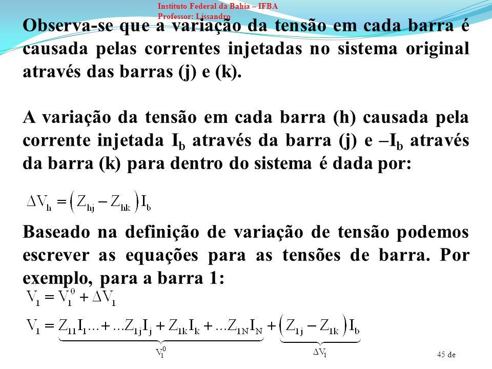 Observa-se que a variação da tensão em cada barra é causada pelas correntes injetadas no sistema original através das barras (j) e (k).
