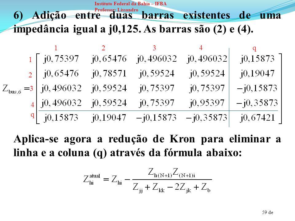6) Adição entre duas barras existentes de uma impedância igual a j0,125. As barras são (2) e (4).