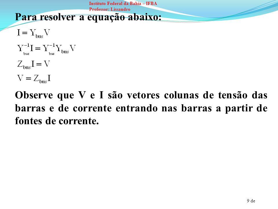 Para resolver a equação abaixo: