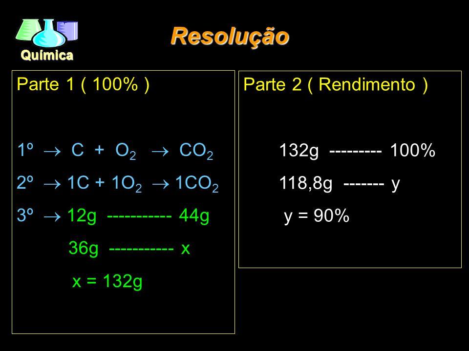 Resolução Parte 1 ( 100% ) 1º ® C + O2 ® CO2 2º ® 1C + 1O2 ® 1CO2