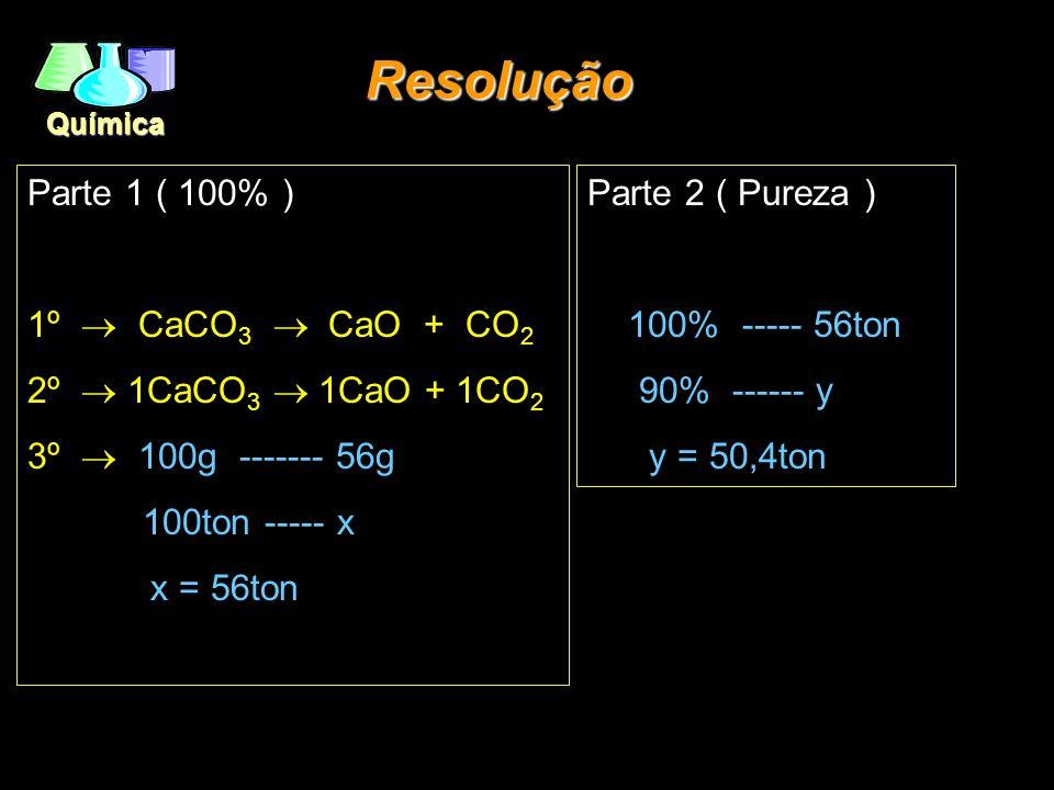 Resolução Parte 1 ( 100% ) 1º ® CaCO3 ® CaO + CO2