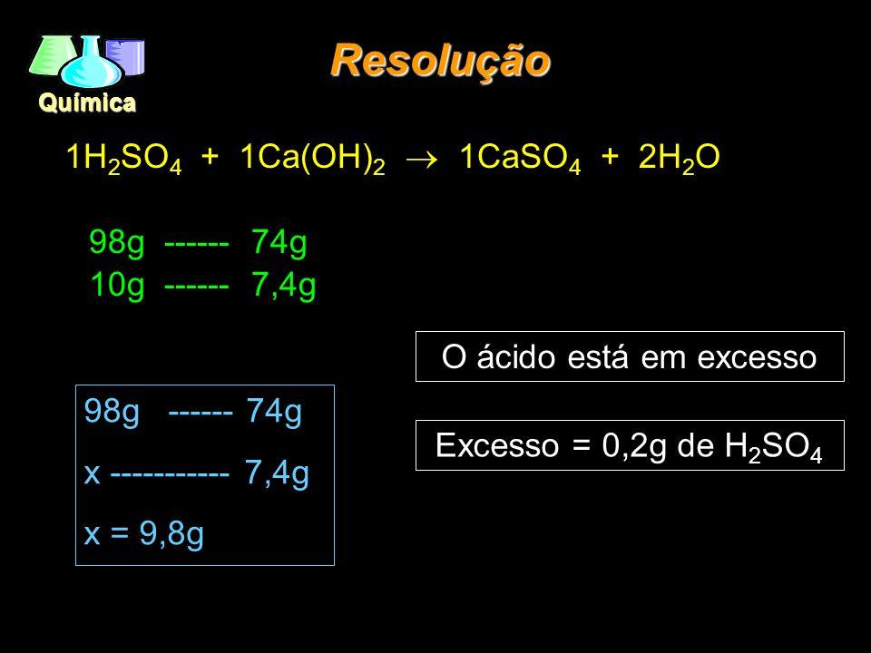 Resolução 1H2SO4 + 1Ca(OH)2 ® 1CaSO4 + 2H2O 98g ------ 74g