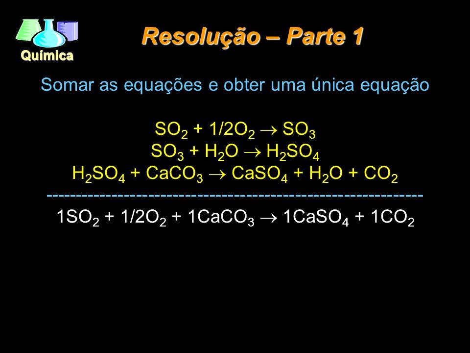 Resolução – Parte 1 Somar as equações e obter uma única equação