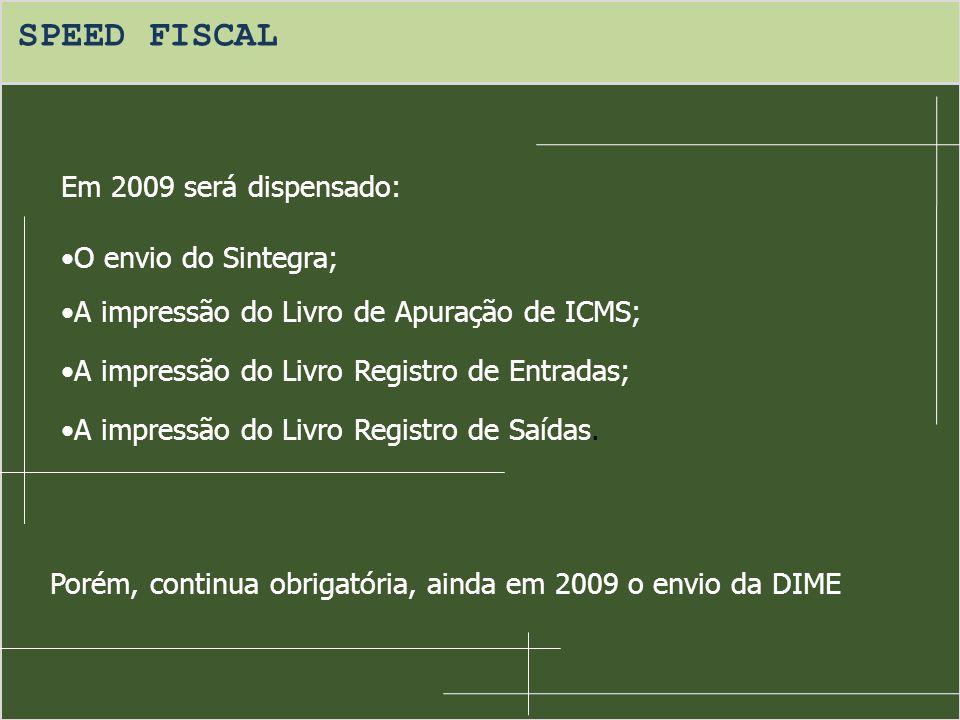 SPEED FISCAL Em 2009 será dispensado: O envio do Sintegra;