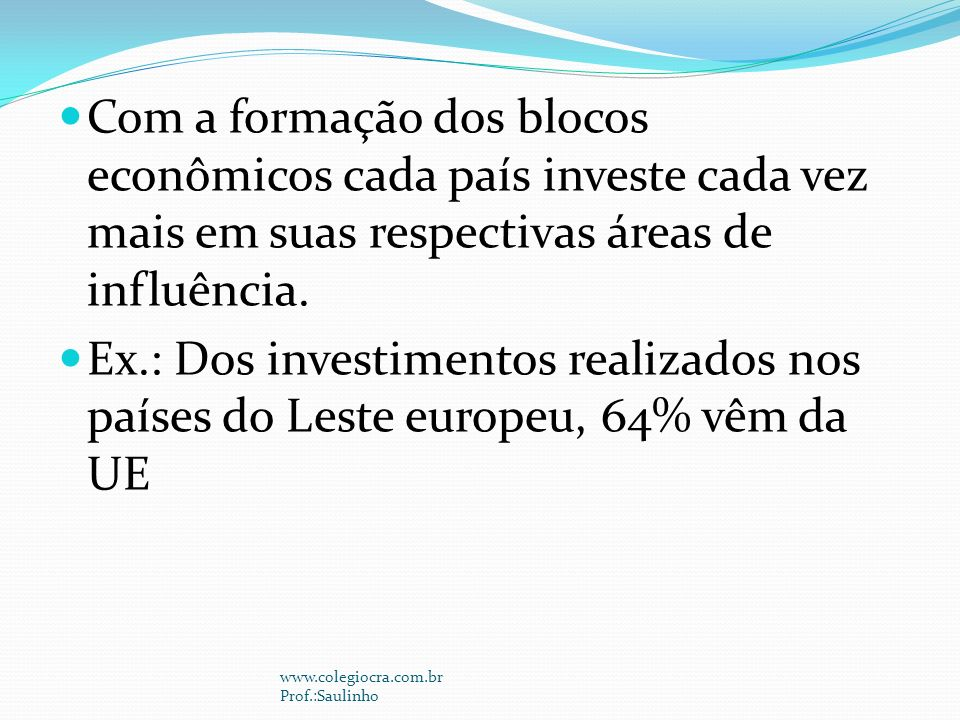 Com a formação dos blocos econômicos cada país investe cada vez mais em suas respectivas áreas de influência.