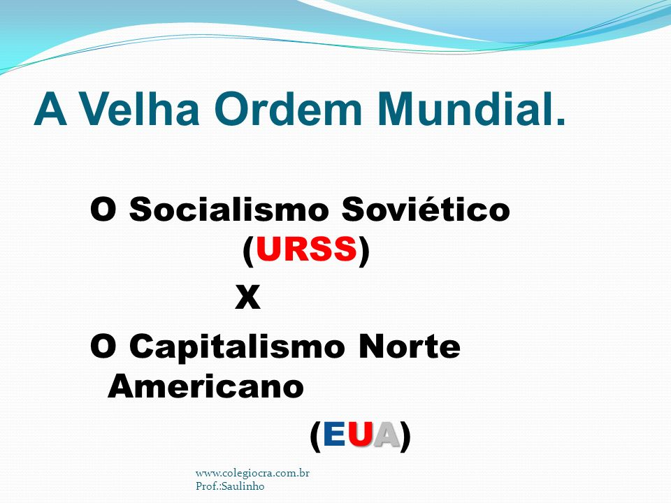 A Velha Ordem Mundial. O Socialismo Soviético (URSS) X O Capitalismo Norte Americano (EUA)