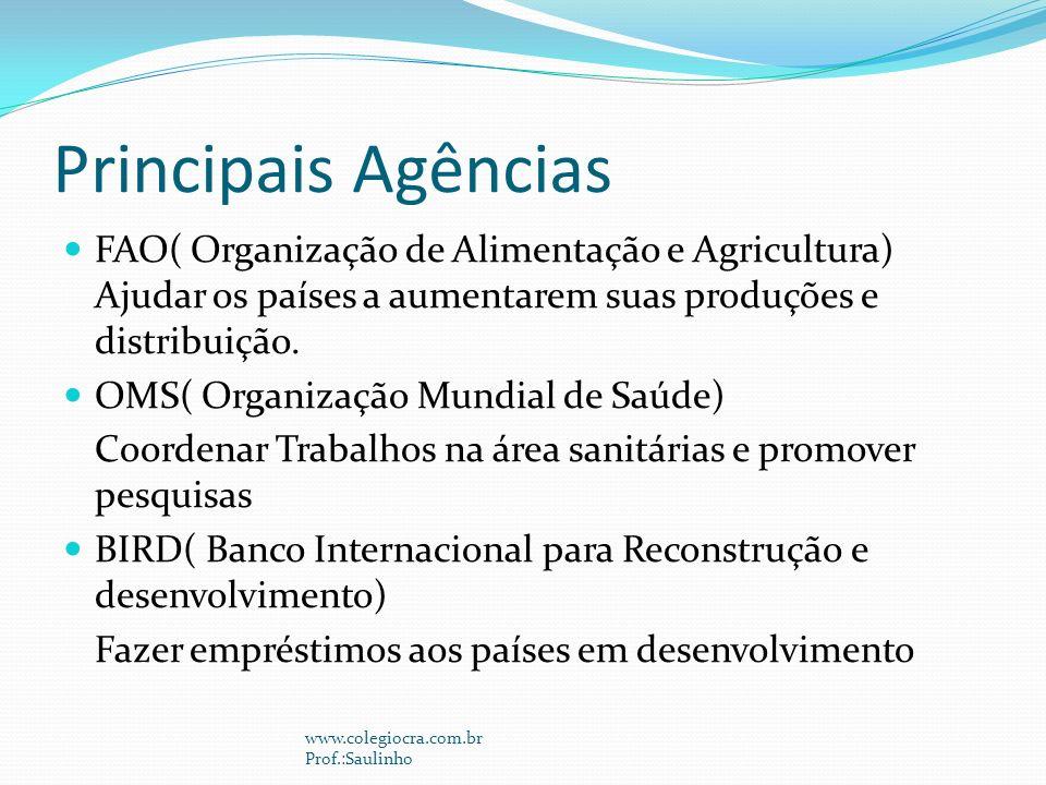 Principais Agências FAO( Organização de Alimentação e Agricultura) Ajudar os países a aumentarem suas produções e distribuição.