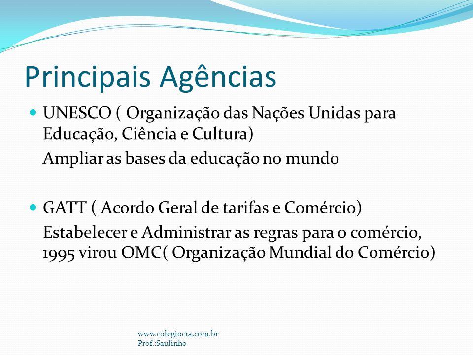 Principais Agências UNESCO ( Organização das Nações Unidas para Educação, Ciência e Cultura) Ampliar as bases da educação no mundo.