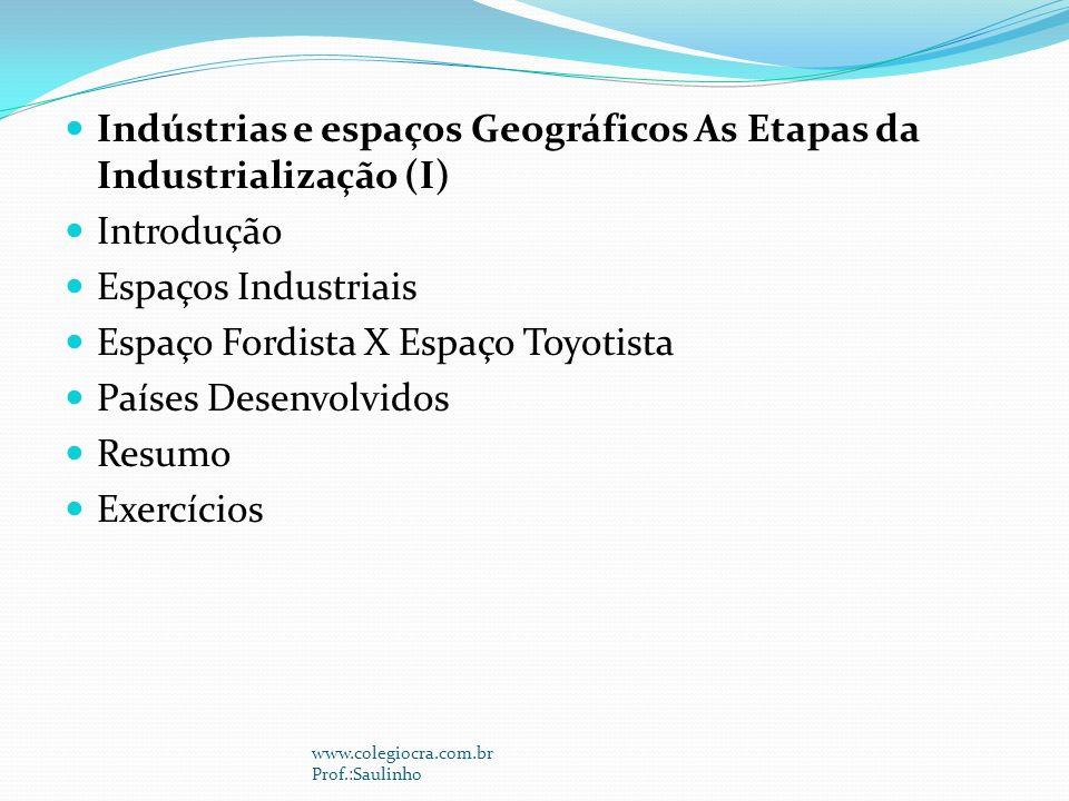 Indústrias e espaços Geográficos As Etapas da Industrialização (I)