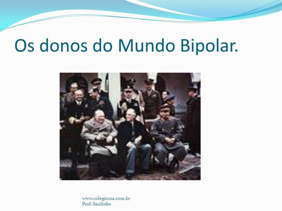 Os donos do Mundo Bipolar.