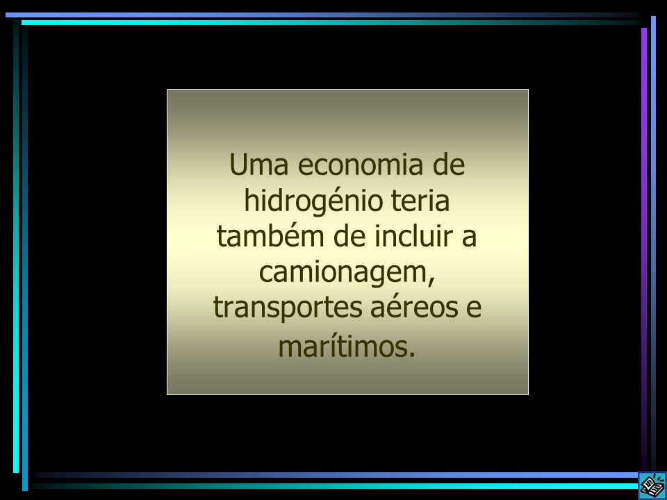 Uma economia de hidrogénio teria também de incluir a camionagem, transportes aéreos e marítimos.