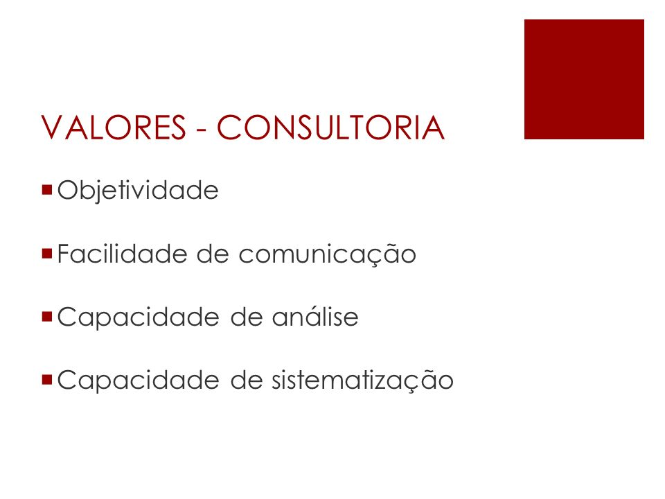 VALORES - CONSULTORIA Objetividade Facilidade de comunicação
