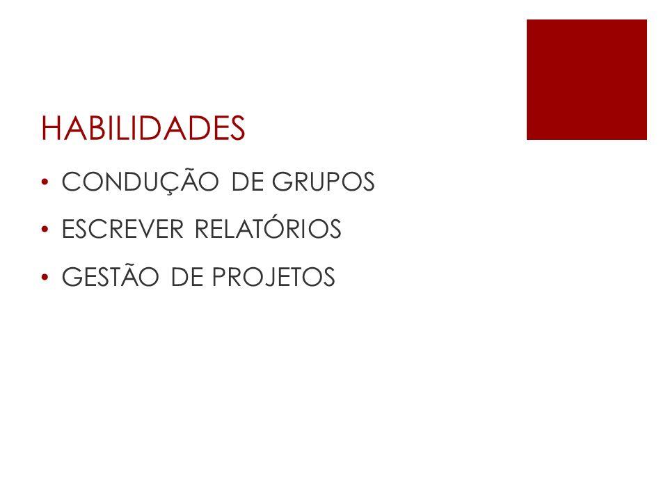 HABILIDADES CONDUÇÃO DE GRUPOS ESCREVER RELATÓRIOS GESTÃO DE PROJETOS