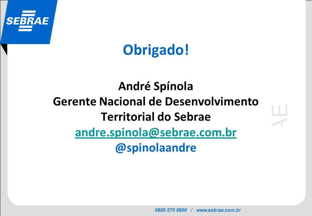 Obrigado! André Spínola Gerente Nacional de Desenvolvimento Territorial do Sebrae