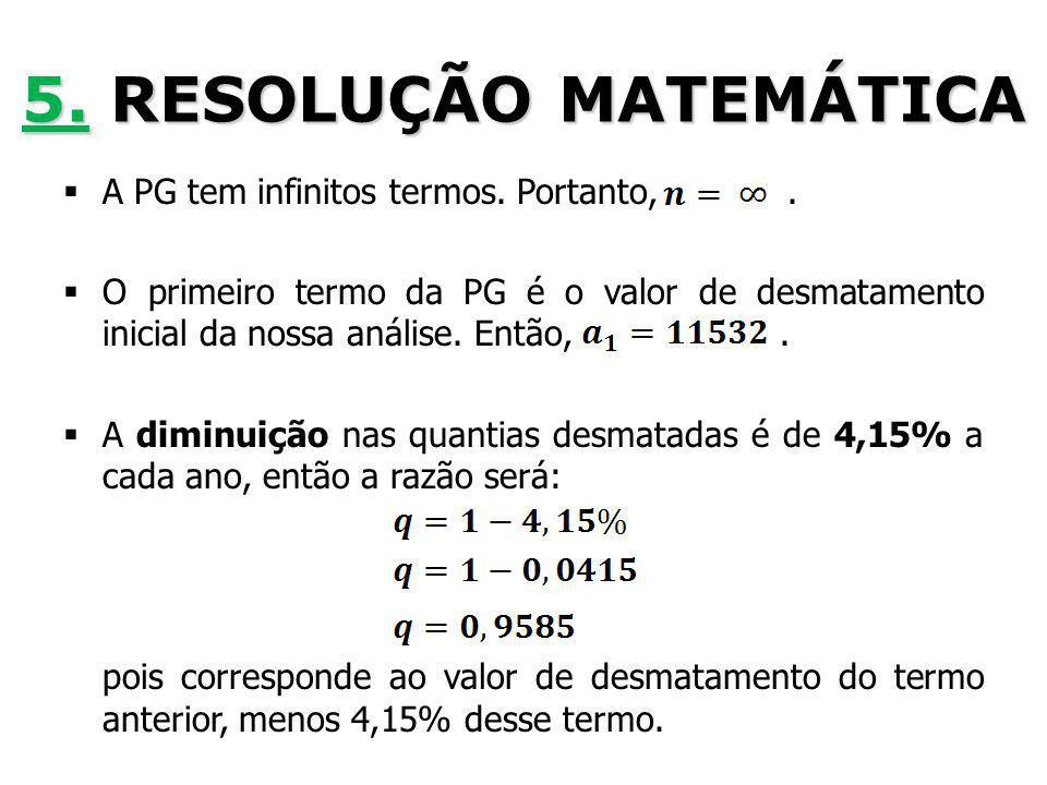 5. RESOLUÇÃO MATEMÁTICA A PG tem infinitos termos. Portanto, .