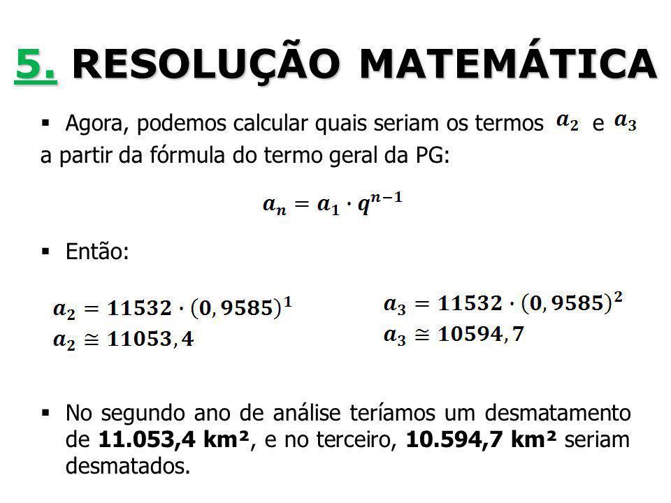 5. RESOLUÇÃO MATEMÁTICA Agora, podemos calcular quais seriam os termos e. a partir da fórmula do termo geral da PG: